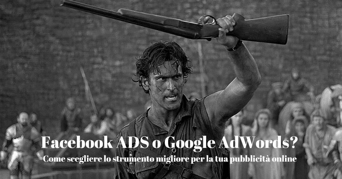 Facebook ADS o Google Adwords, come scegliere lo strumento migliore per la tua pubblicità online