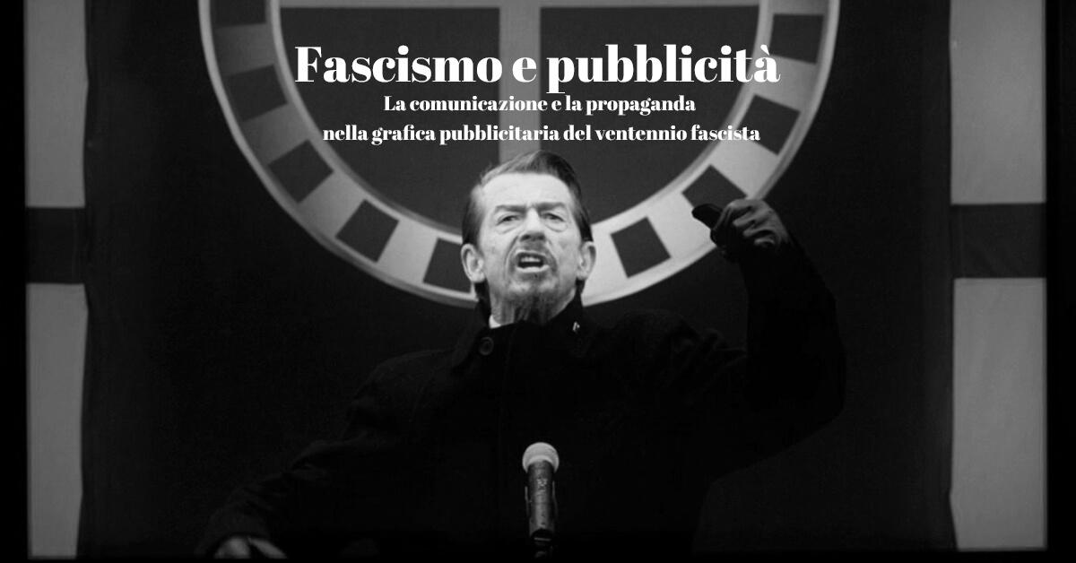La pubblicità al tempo del fascismo tra propaganda e comunicazione